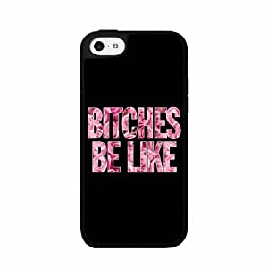 Bitches Be Like TPU RUBBER SILICONE Phone Case Back Cover iPhone 5c