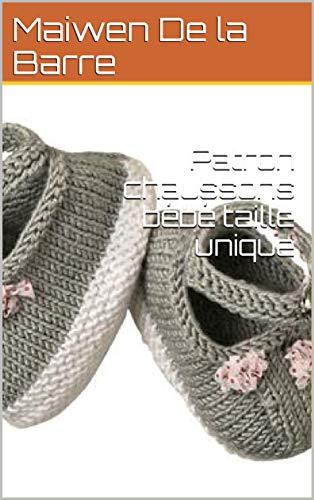 Patron Chaussons Bébé Taille Unique French Edition