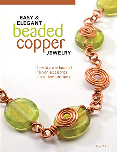- Easy & Elegant Beaded Copper Jewelry: How to Create Beautiful Fashion Accessories from a Few Basic Steps