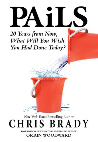 Life Pail - PAiLS: 20 Years from Now, What Will You Wish You Had Done Today?