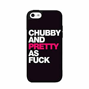 Chubby and Pretty as Fuck Plastic Fashion Phone Case Back Cover iPhone 5c