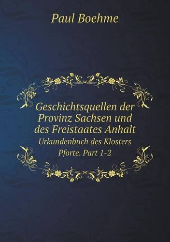 Geschichtsquellen der Provinz Sachsen und des Freistaates Anhalt Urkundenbuch des Klosters Pforte. Part 1-2 (German Edition) PDF