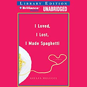 I Loved, I Lost, I Made Spaghetti Hörbuch
