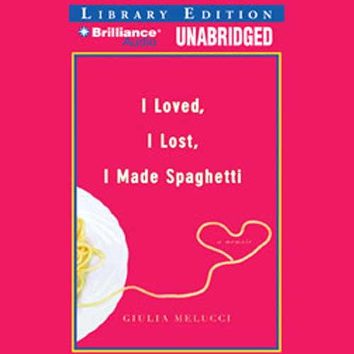 I Loved, I Lost, I Made Spaghetti: A Memoir