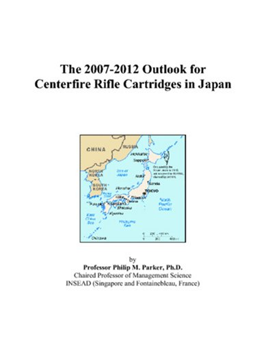 - The 2007-2012 Outlook for Centerfire Rifle Cartridges in Japan