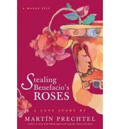 [ STEALING BENEFACIO'S ROSES: A MAYAN EPIC [ STEALING BENEFACIO'S ROSES: A MAYAN EPIC BY PRECHTEL, MARTIN ( AUTHOR ) JUN-07-2006 Paperback ] Prechtel, Martin ( AUTHOR ) Jun - 07 - 2006 [ Paperback ] ebook