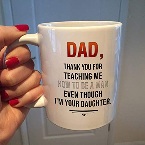 - Mug Creatory - Dad, Thank You Mug - Thank You for Teaching Me How To Be a Man Even Though I'm Your Daughter Mug - | Dad Mug Gift Present White Ceramic Tea Cup Business Home Living Outdoor Indoor 11 OZ