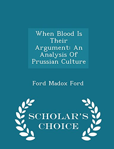 When Blood Is Their Argument: An Analysis Of Prussian Culture - Scholar's Choice Edition