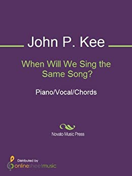 When Will We Sing the Same Song? by [John P. Kee]