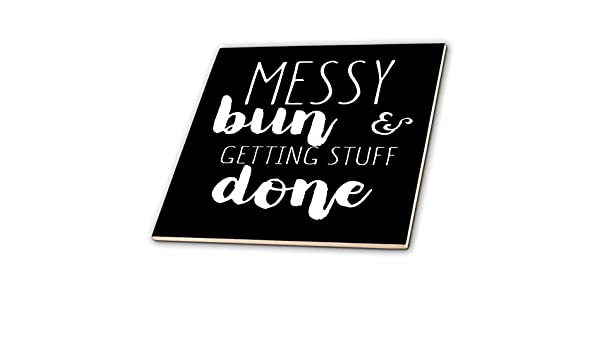 Quotes Messy Bun and Getting Stuff Done Quote T-Shirts 3dRose Anne Marie Baugh