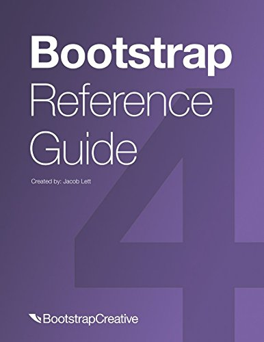 Bootstrap Reference Guide: Bootstrap 4 and 3 Cheat Sheets Collection (Bootstrap 4 Quick Start) by Bootstrap Creative