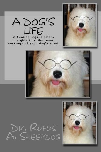 Read Online A Dog's Life: A leading expert offers insights into the inner workings of your dog's mind. PDF