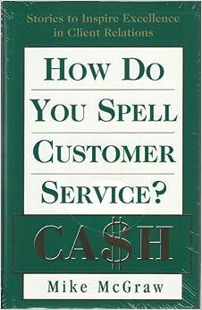 How Do You Spell Customer Service?: Ca$H: Mike E. McGraw
