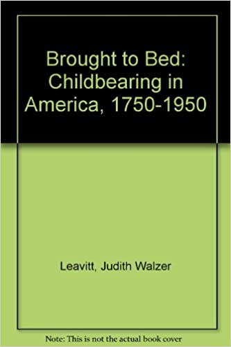 Brought to Bed: Childbearing in America, 1750-1950