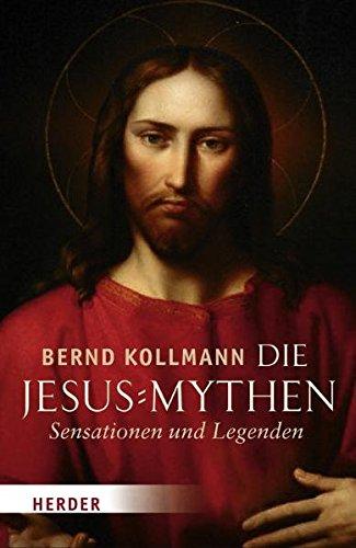 Die Jesus-Mythen: Sensationen und Legenden