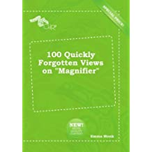 "100 Quickly Forgotten Views on ""Magnifier"""