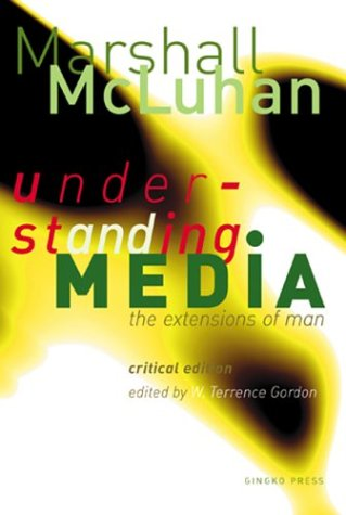 Understanding Media: The Extensions of Man : Critical Edition