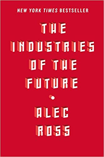The Industries Of The Future Alec Ross