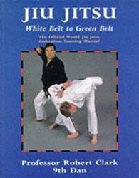Jiu Jitsu: White Belt to Green Belt: The Official  World Jiu Jitsu Federation Training Manual: New Official Training Syllabus for Beginner to Green ... Reading for All Students of Jiu Jitsu