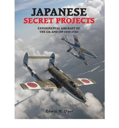By Edwin Dyer Japanese Secret Projects: Experimental Aircraft of the IJA and IJN 1939-1945 [Hardcover] pdf epub