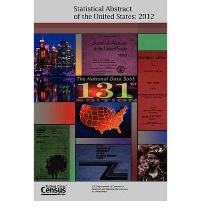 [ [ [ Statistical Abstract of the United States, 2012[ STATISTICAL ABSTRACT OF THE UNITED STATES, 2012 ] By Census Bureau ( Author )Sep-30-2011 Paperback