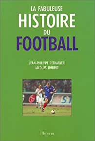 La Fabuleuse Histoire du football par Jean-Philippe Réthacker