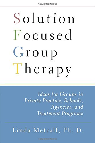 Solution Focused Group Therapy: Ideas for Groups in Private Practise, Schools,