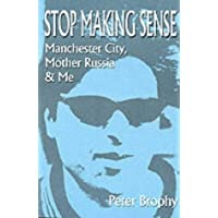 Stop Making Sense: Manchester City, Mother Russia and Me