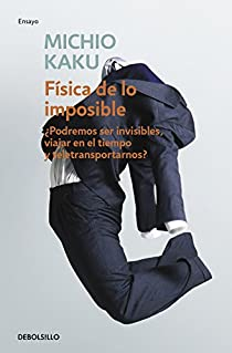 Física de lo imposible par Michio Kaku