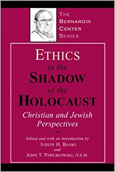 ethics-in-the-shadow-of-the-holocaust-christian-and-jewish-perspectives-the-bernardin-center-series