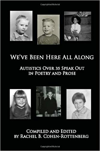 Weve Been Here All Along: Autistics Over 35 Speak Out in Poetry and Prose