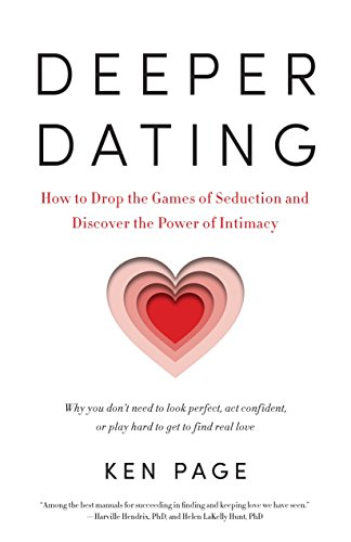 Deeper Dating: How to Drop the Games of Seduction and Discover the Power of Intimacy (Best Us Dating Site)