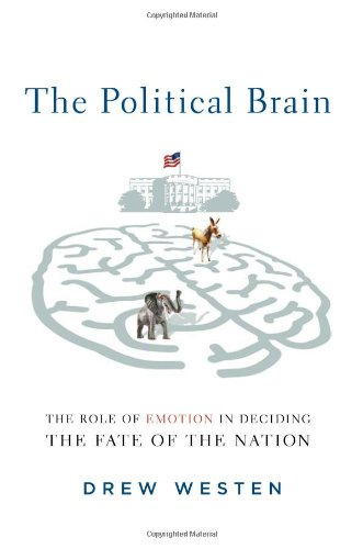 Read Online The Political Brain: The Role of Emotion in Deciding the Fate of the Nation pdf