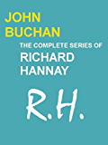 THE COMPLETE SERIES OF RICHARD HANNAY (Annotated and With Active Table of Contents)
