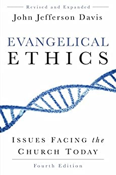 Evangelical Ethics: Issues Facing the Church Today, 4th ed. by [Davis, John Jefferson]