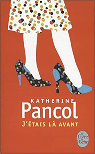 J'etais là avant - Katherine Pancol