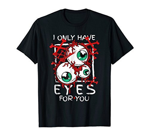 Scary I Have Only Eyes For You Eyeball Halloween T Shirt