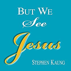 But We See Jesus: Messages on the Life of the Lord Jesus Christ