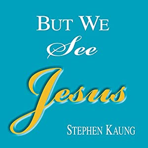 But We See Jesus: Messages on the Life of the Lord Jesus Christ Audiobook