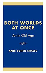 Both Worlds at Once: Art in Old Age
