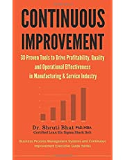 Continuous Improvement : 30 Proven tools to drive Profitability, Quality and Operational Effectiveness in Manufacturing & Service Industry