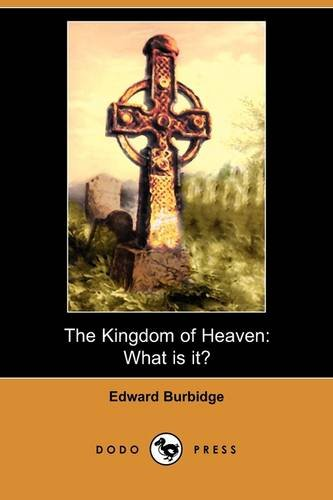 Download The Kingdom of Heaven: What Is It? (Dodo Press) PDF