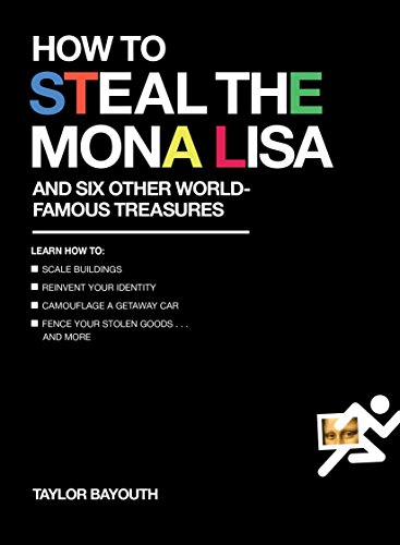 How to Steal the Mona Lisa: and Six Other World-Famous Treasures ()