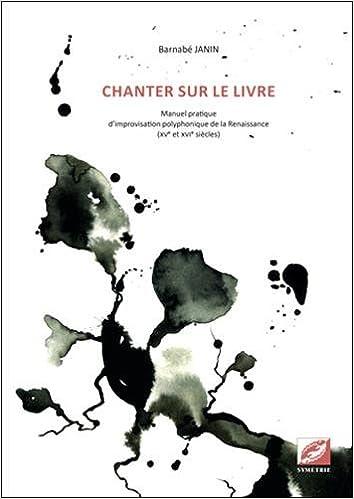 Lire en ligne Chanter sur le livre, manuel pratique d'improvisation polyphonique de la Renaissance pdf ebook