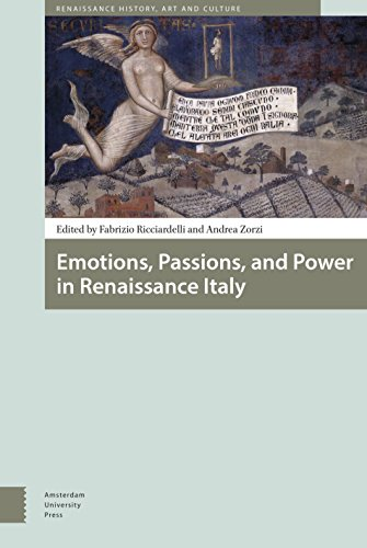 Emotions, Passions, and Power in Renaissance Italy (Renaissance History, Art and Culture)
