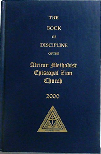 The Doctrines And Discipline Of The African Methodist Episcopal Zion Church with an Appendix Revised by the General Conference Greensboro North Carolina July 26 - August 4, 2000 (Ame 2000)