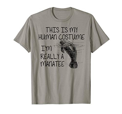 THIS IS MY HUMAN COSTUME I'M REALLY A MANATEE - T Shirt]()