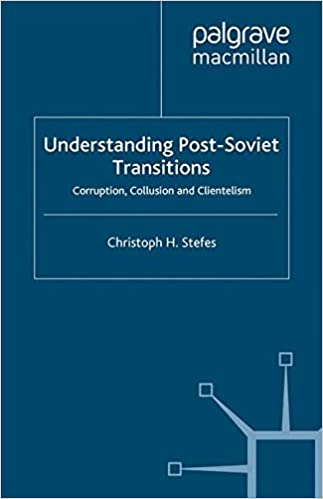 Understanding Post-Soviet Transitions: Corruption, Collusion and Clientelism (Euro-Asian Studies)