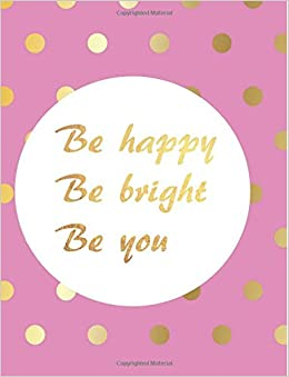 Buy Be Happy Be Bright Be You: Pink And Gold Lined Notebook (Inspirational  Quotes Notebooks) (Volume 2) Book Online At Low Prices In India | Be Happy  Be ...