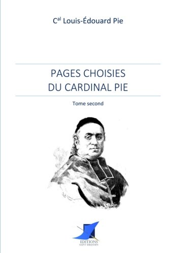 Cardinal Pie - Pages choisies du cardinal Pie - Tome second (French Edition)